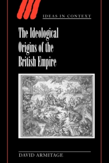 The Ideological Origins of the British Empire, Paperback Book
