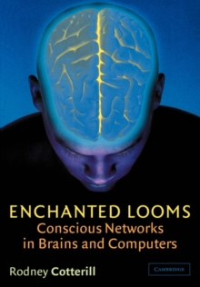 Enchanted Looms : Conscious Networks in Brains and Computers, Paperback Book