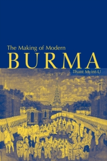 The Making of Modern Burma, Paperback Book