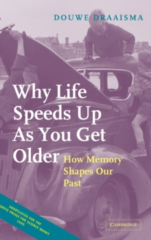 Why Life Speeds Up as You Get Older : How Memory Shapes Our Past, Hardback Book