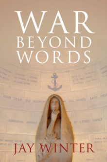 War beyond Words : Languages of Remembrance from the Great War to the Present, Hardback Book