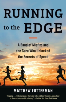 Running to the Edge : A Band of Misfits and the Guru Who Unlocked the Secrets of Speed, Paperback / softback Book