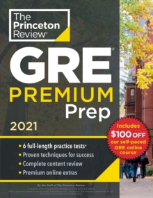 Princeton Review GRE Premium Prep, 2021 : 6 Practice Tests + Review and Techniques + Online Tools