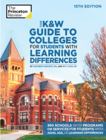 The K and W Guide to Colleges for Students with Learning Differences : 325+ Schools with Programs or Services for Students with ADHD, ASD, or Learning Differences
