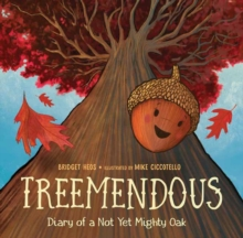 Treemendous : Diary of a Not Yet Mighty Oak