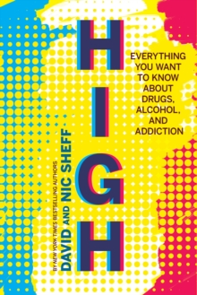 High: Everything You Ever Wanted to Know About Drugs, Alcohol and Addiction, Hardback Book