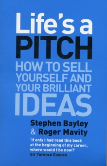 Life's a Pitch : How to Sell Yourself and Your Brilliant Ideas, Paperback Book
