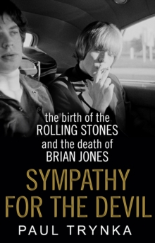 Sympathy for the Devil : The Birth of the Rolling Stones and the Death of Brian Jones, Paperback / softback Book