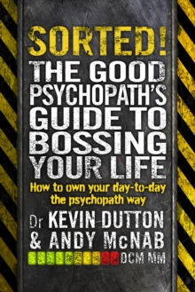 Sorted! : The Good Psychopath's Guide to Bossing Your Life, Paperback Book