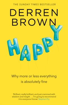 Happy : Why More or Less Everything is Absolutely Fine, Paperback / softback Book