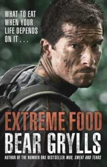 Extreme Food - What to Eat When Your Life Depends on it..., Paperback Book