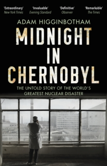 Midnight in Chernobyl : The Untold Story of the World's Greatest Nuclear Disaster, Paperback / softback Book