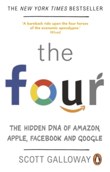 The Four : The Hidden DNA of Amazon, Apple, Facebook and Google, Paperback / softback Book