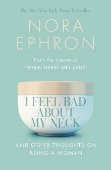 I Feel Bad About My Neck : And Other Thoughts On Being a Woman, Paperback Book