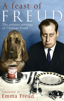 A Feast of Freud : The wittiest writings of Clement Freud, Paperback Book