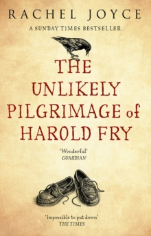 The Unlikely Pilgrimage Of Harold Fry : The uplifting and redemptive No. 1 Sunday Times bestseller, Paperback / softback Book