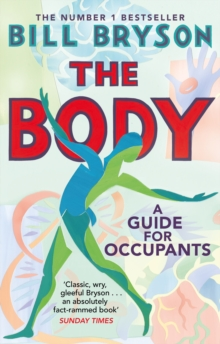 The Body : A Guide for Occupants - THE SUNDAY TIMES NO.1 BESTSELLER, Paperback / softback Book