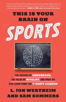 This Is Your Brain On Sports : The Science of Underdogs, the Value of Rivalry, and What We Can Learn from the T-Shirt Cannon, Paperback / softback Book