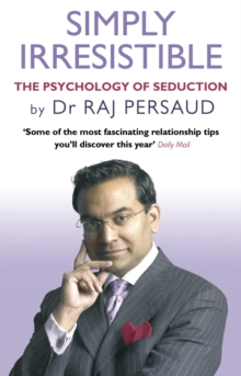 Simply Irresistible : The Psychology of Seduction - How to Catch and Keep Your Perfect Partner, Paperback Book