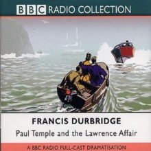 Paul Temple and the Lawrence Affair : BBC Radio 4 Full Cast Dramatisation, CD-Audio Book