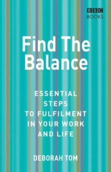 Find The Balance : Essential Steps to Fulfilment inYour Work and Life, Paperback Book