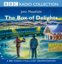 The Box of Delights : BBC Radio 4 Full-cast Dramatisation, CD-Audio Book