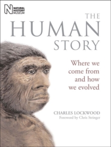 The Human Story : Where We Come from and How We Evolved, Hardback Book