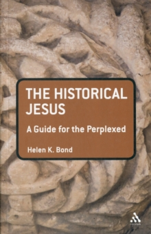 The Historical Jesus : A Guide for the Perplexed, Paperback Book