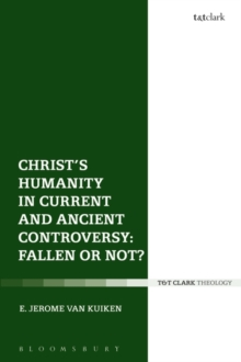 Christ's Humanity in Current and Ancient Controversy: Fallen or Not?, Hardback Book