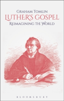 Luther's Gospel : Reimagining the World, Paperback / softback Book
