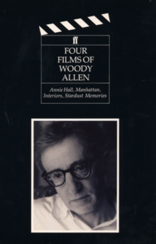 Four Films of Woody Allen : Annie Hall, Manhattan, Interiors and Stardust Memories, Paperback Book