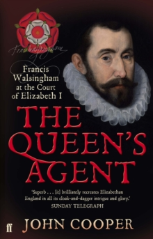 The Queen's Agent : Francis Walsingham at the Court of Elizabeth I, Paperback Book