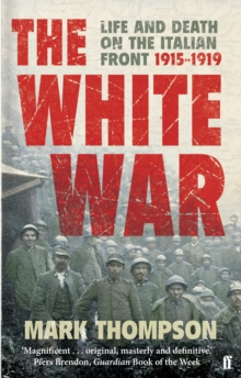 The White War : Life and Death on the Italian Front, 1915-1919, Paperback / softback Book