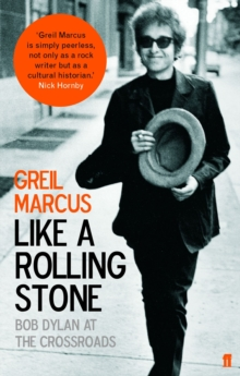 Like a Rolling Stone : Bob Dylan at the Crossroads, Paperback Book
