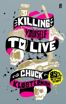 Killing Yourself to Live : 85% of a True Story, Paperback Book
