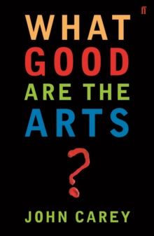What Good are the Arts?, Paperback Book