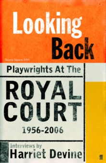 Looking Back: Writing at the Royal Court, 1956-2006 : Playwrights at the Royal Court 1956 - 2006, Paperback Book