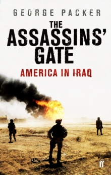 The Assassins' Gate : America in Iraq, Paperback Book