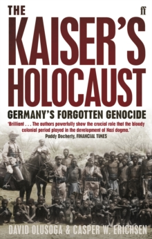 The Kaiser's Holocaust : Germany's Forgotten Genocide and the Colonial Roots of Nazism