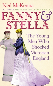 Fanny and Stella : The Young Men Who Shocked Victorian England, Hardback Book