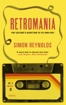Retromania : Pop Culture's Addiction to its Own Past