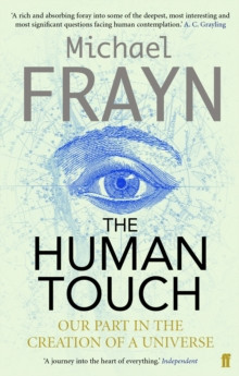 Human Touch : Our Part in the Creation of a Universe, Paperback Book