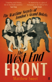 The West End Front : The Wartime Secrets of London's Grand Hotels, Paperback Book