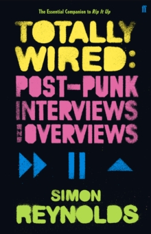 Totally Wired : Postpunk Interviews and Overviews