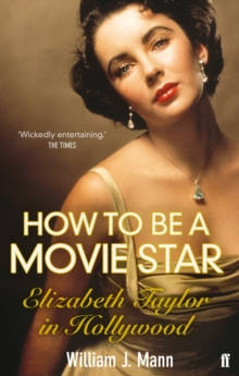 How to be a Movie Star : Elizabeth Taylor in Hollywood 1941-1981, Paperback Book