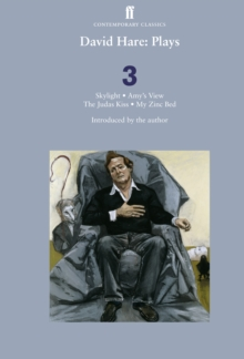 David Hare Plays 3 : Skylight; Amy's View; the Judas Kiss; My Zinc Bed, Paperback Book