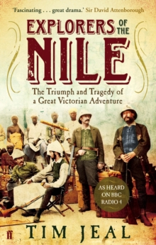Explorers of the Nile : The Triumph and Tragedy of a Great Victorian Adventure, Paperback Book