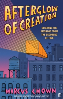 Afterglow of Creation : Decoding the Message from the Beginning of Time, Paperback Book