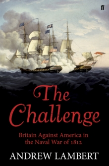 The Challenge : Britain Against America in the Naval War of 1812