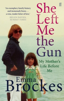 She Left Me the Gun : My Mother's Life Before Me, Paperback Book